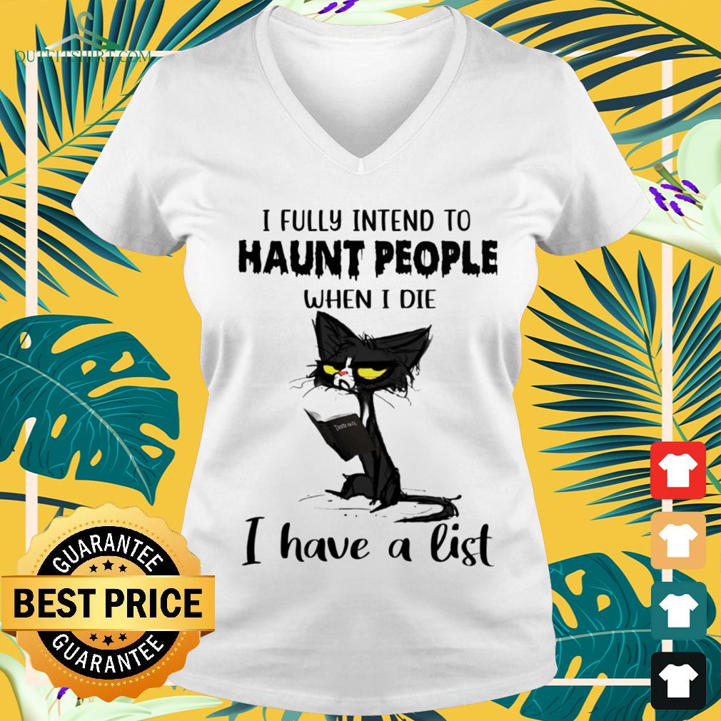 Black cat I fully intend to haunt people when I die I have a list v-neck t-shirt