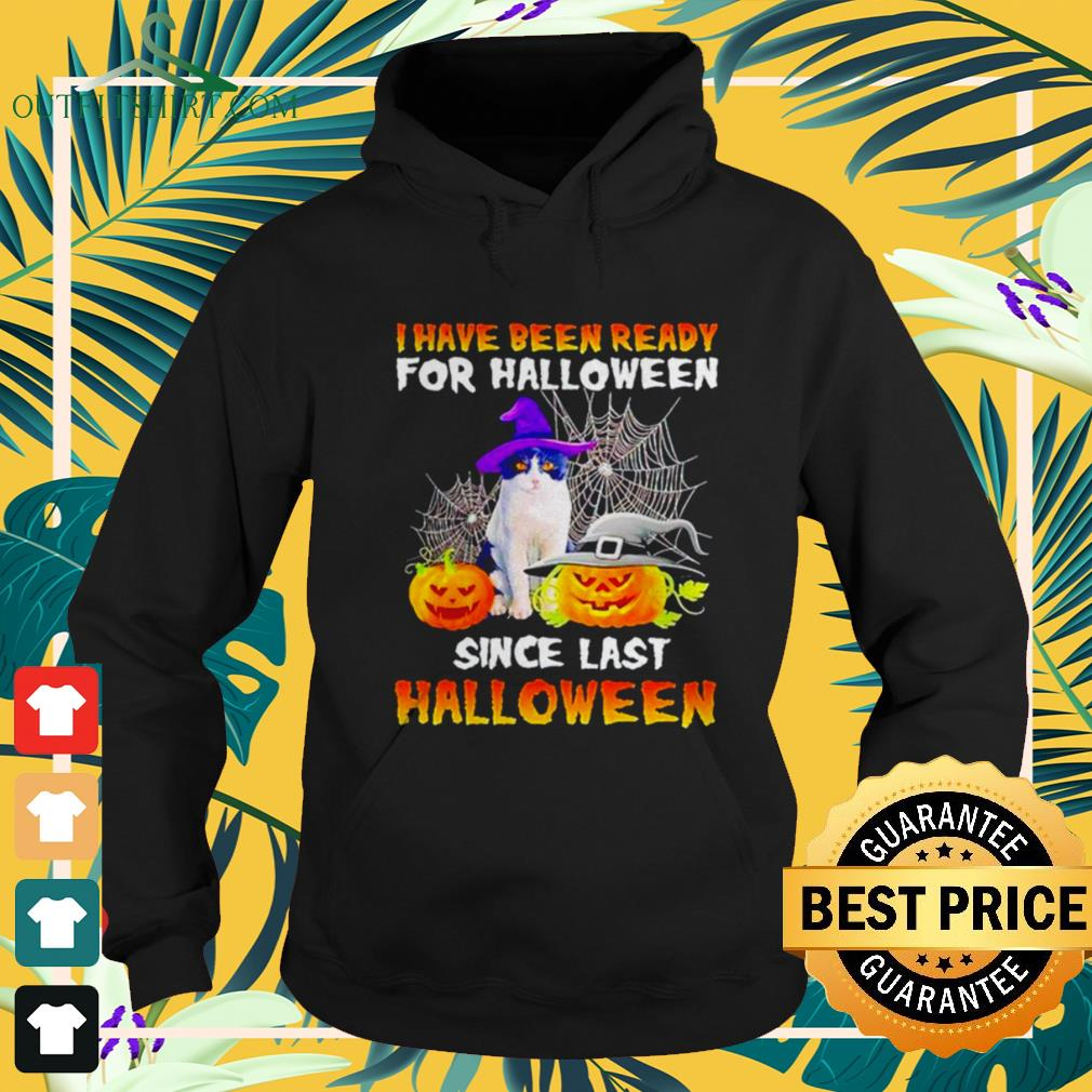 Cat I have been ready for Halloween since last Halloween hoodie