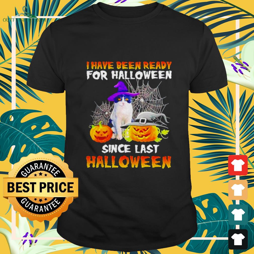 Cat I have been ready for Halloween since last Halloween shirt