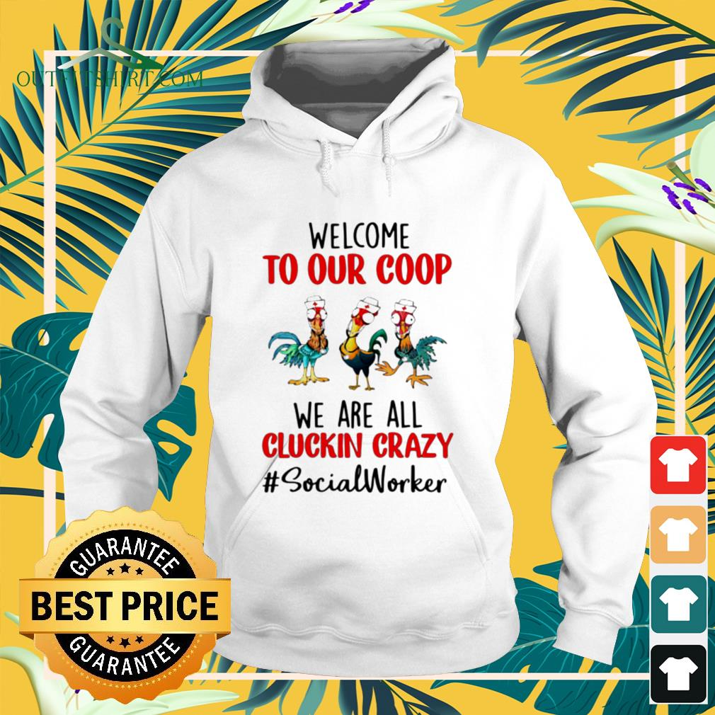 Chicken Hei Hei welcome to our coop we are all cluckin crazy socialworker hoodie
