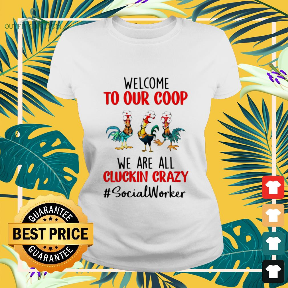Chicken Hei Hei welcome to our coop we are all cluckin crazy socialworker ladies-tee