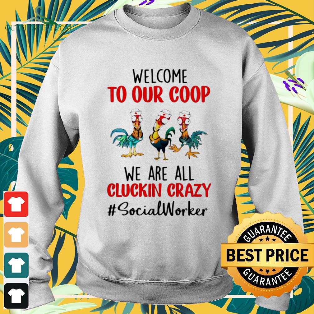 Chicken Hei Hei welcome to our coop we are all cluckin crazy socialworker sweater