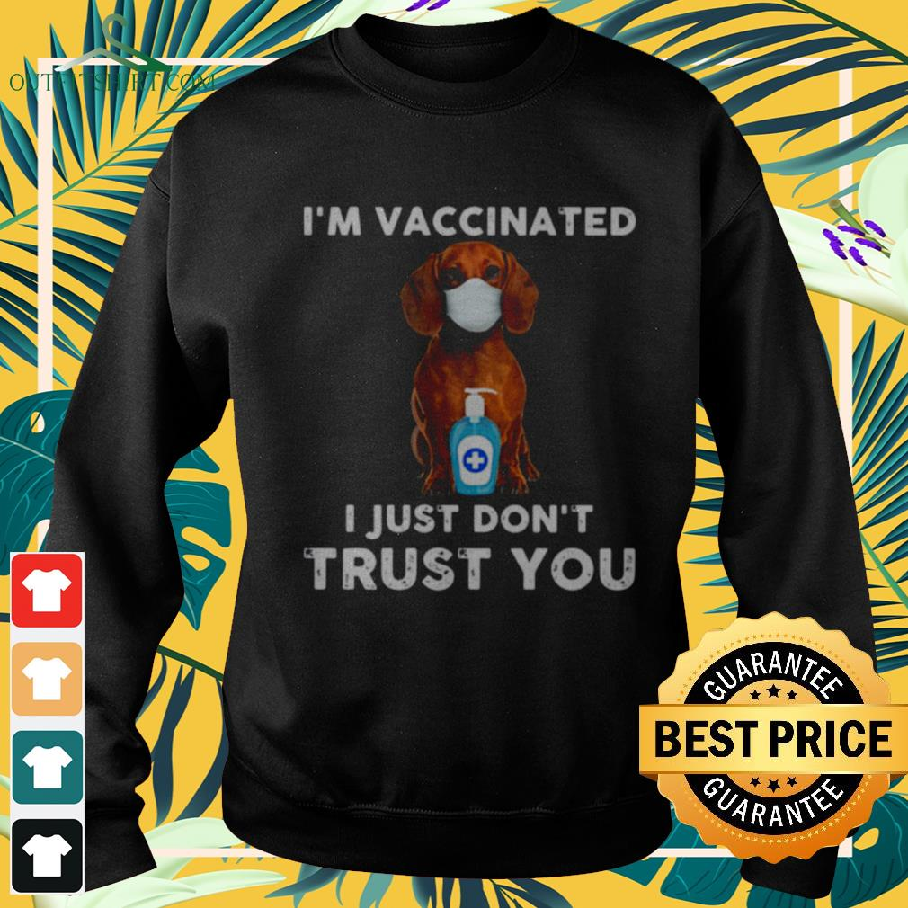Dachshund face mask I'm vaccinated I just don't trust you sweater
