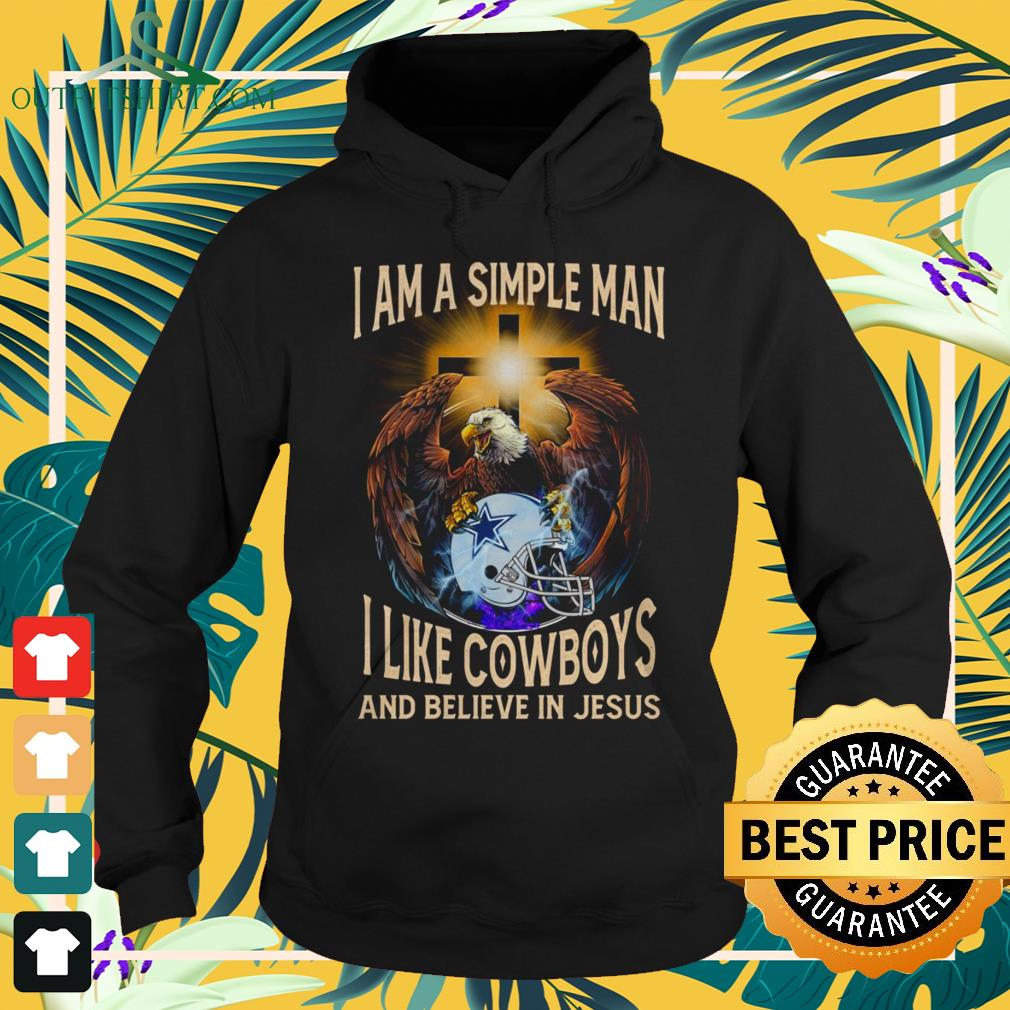 Dallas Cowboys I am a simple man I like Cowboys and believe in Jesus hoodie