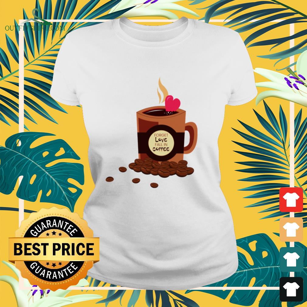 Forget love fall in coffee ladies-tee