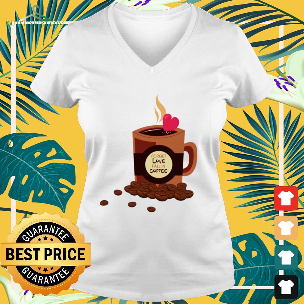 Forget love fall in coffee v-neck t-shirt
