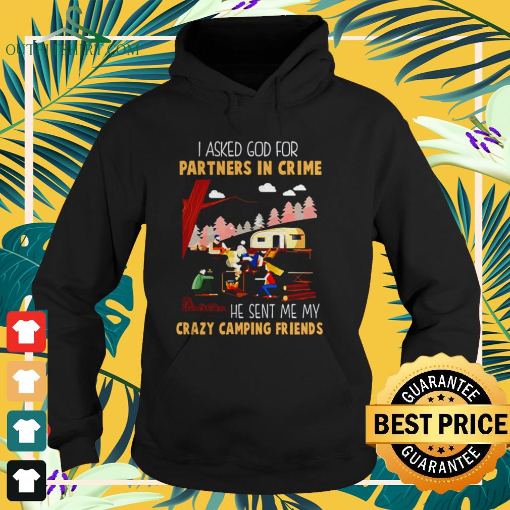 I asked God for a partner in crime he sent me my crazy camping friends hoodie