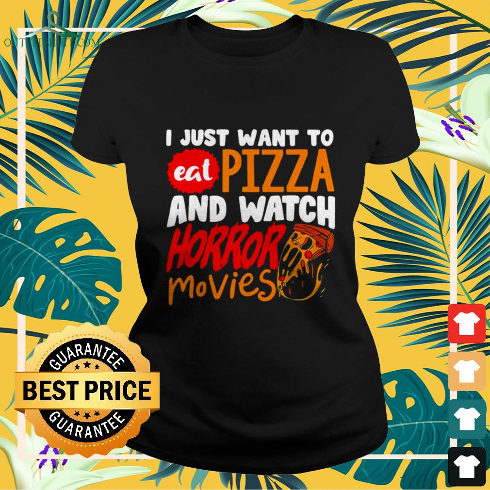 I just want to eat pizza and watch horror movies Halloween ladies-tee
