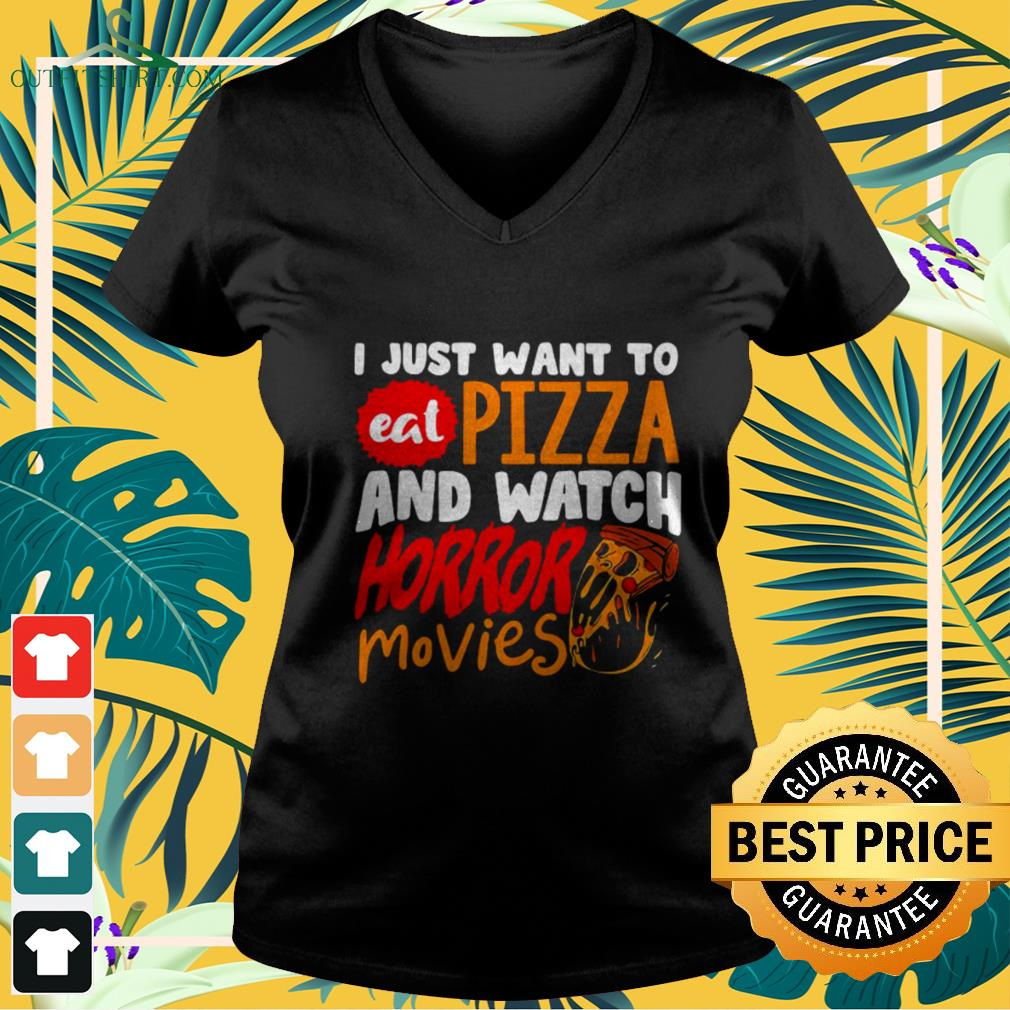 I just want to eat pizza and watch horror movies Halloween v-neck t-shirt