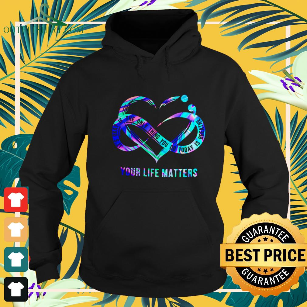 Its okay if the only thing you do today is breathe your life matters hoodie
