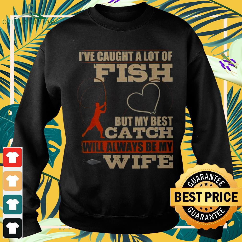 I've caught a lot of fish but my best catch will always be my wife sweater