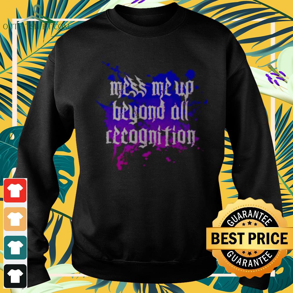 Mess me up beyond all recognition sweater
