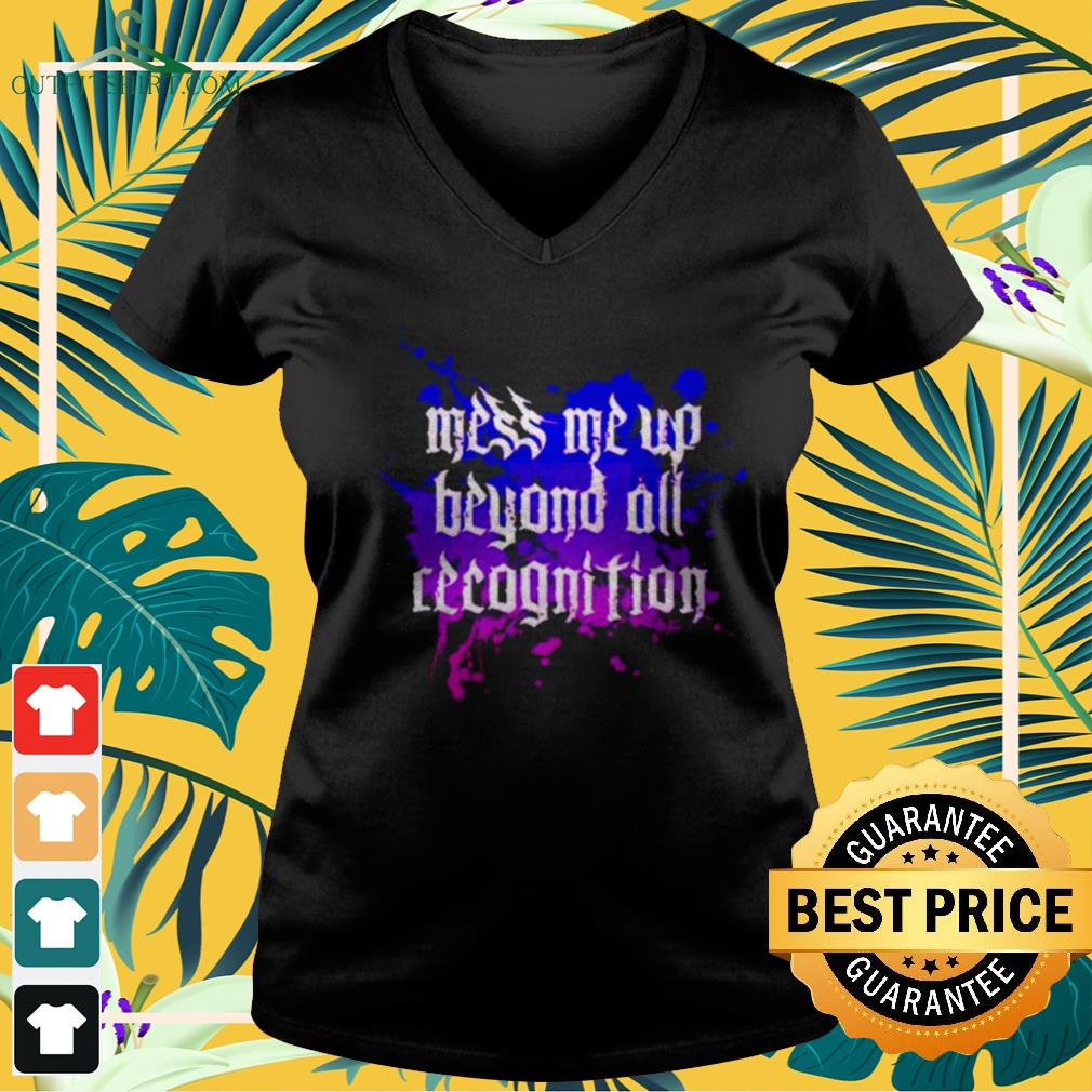 Mess me up beyond all recognition v-neck t-shirt