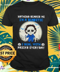 Michael Myers Nothing scares me I'm a diabetic I deal with pricks everyday Halloween shirt