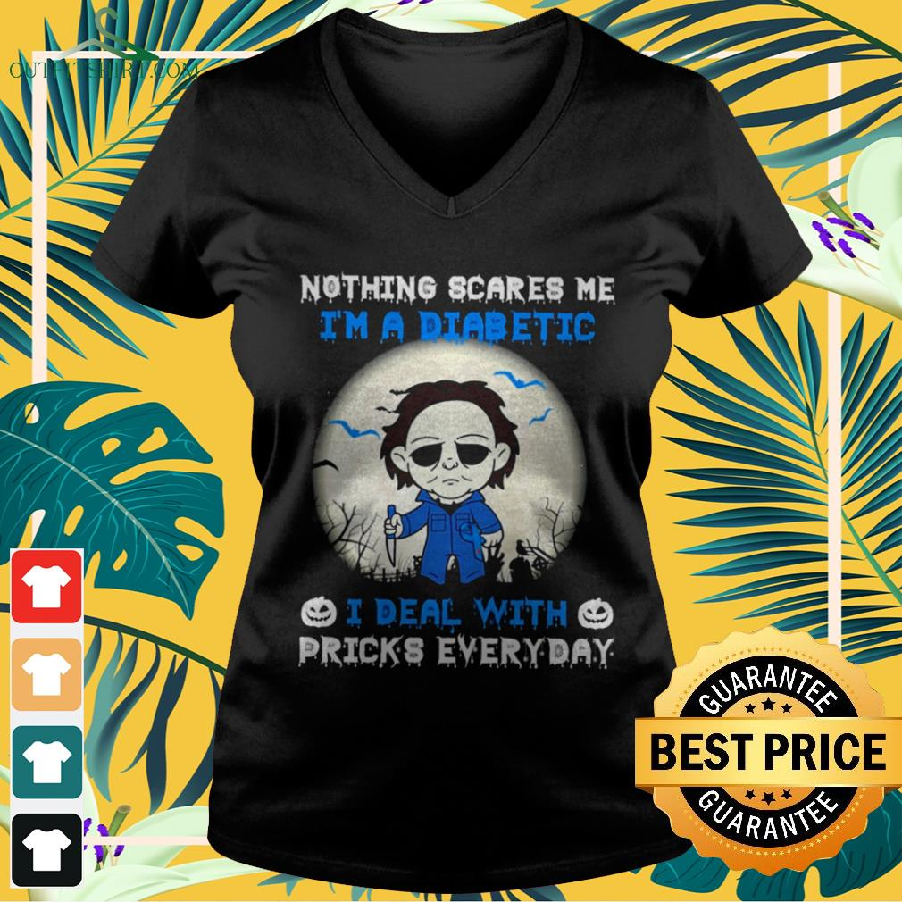Michael Myers Nothing scares me I'm a diabetic I deal with pricks everyday Halloween v-neck t-shirt