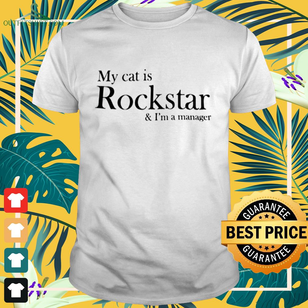 My cat is rockstar and I'm a manager shirt