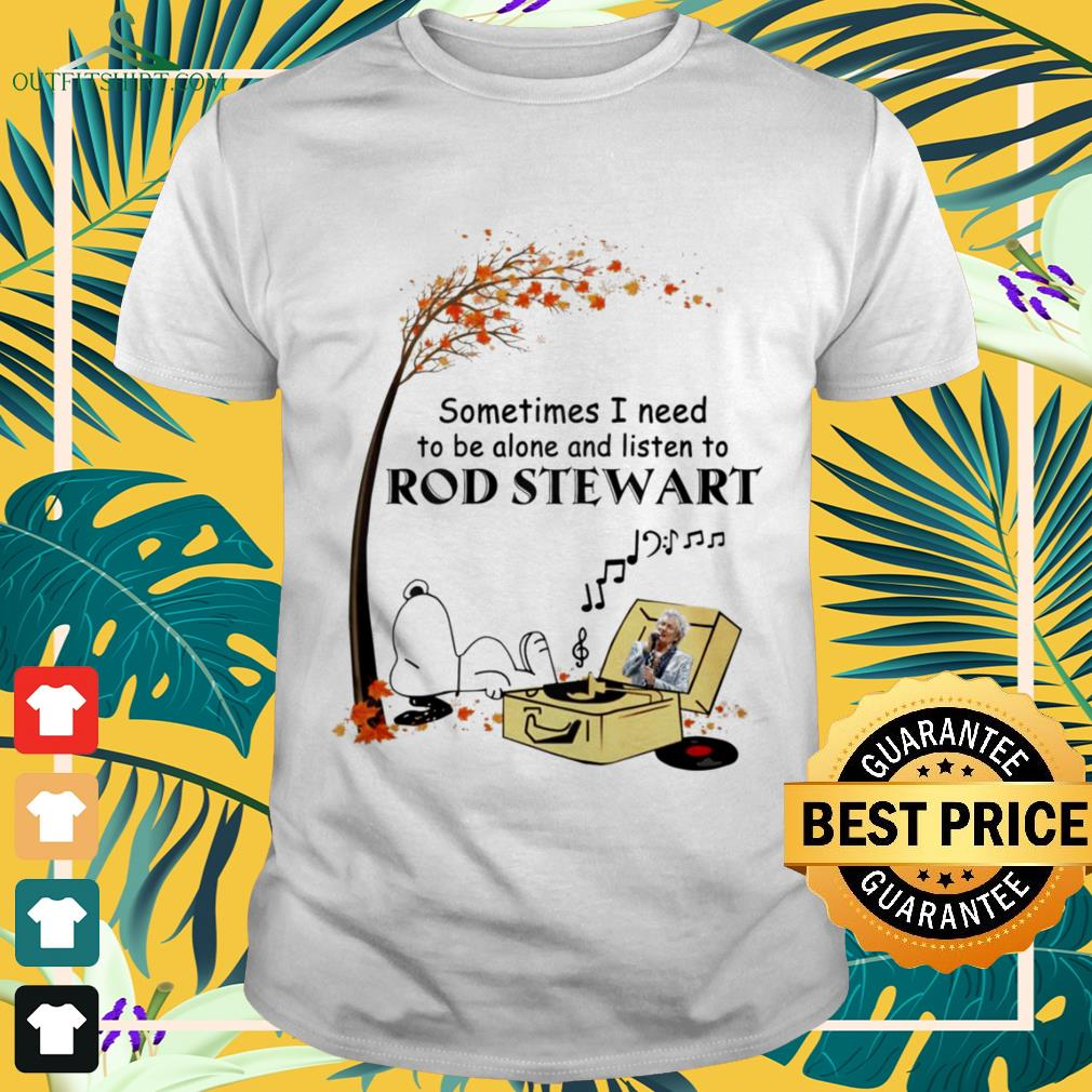 Snoopy Sometimes I need to be alone and listen to Rod Stewart shirt
