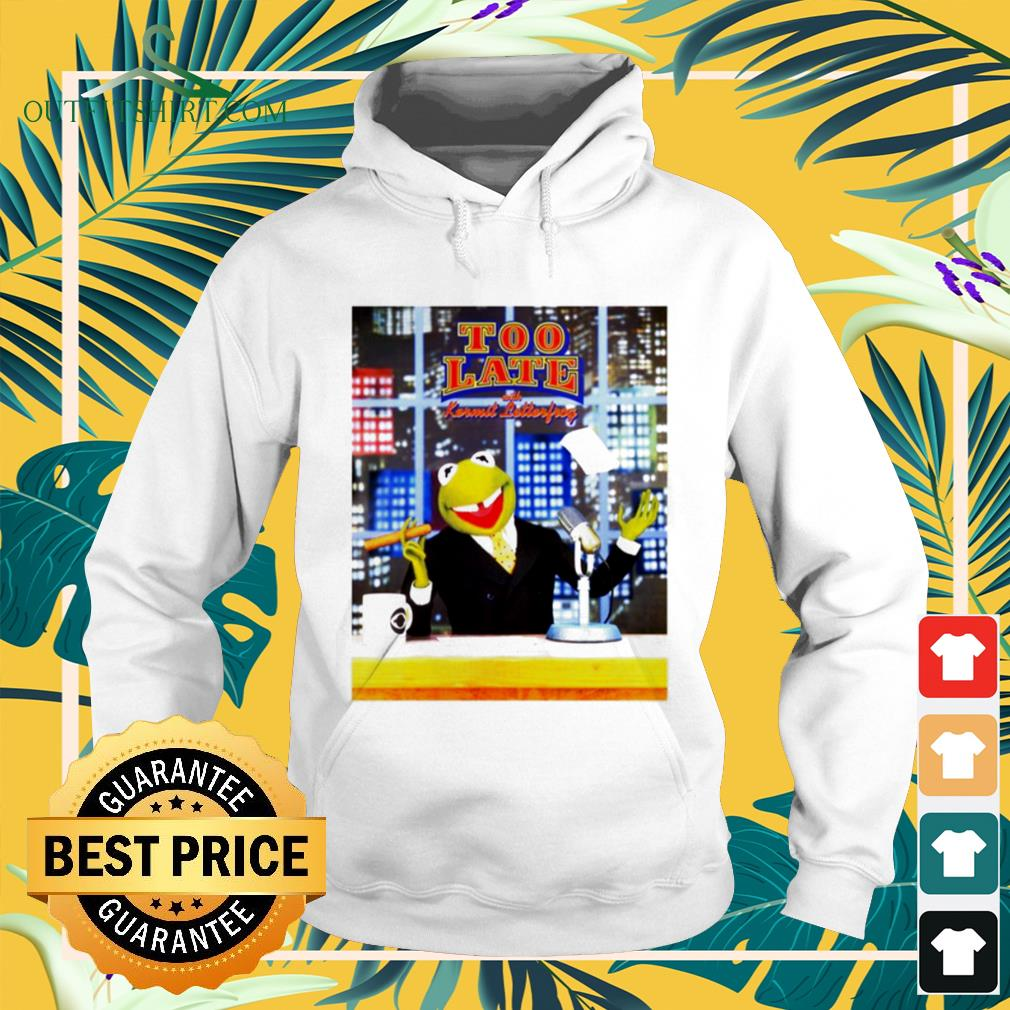 Too Late With Kermit Letterfrong David Letterman hoodie