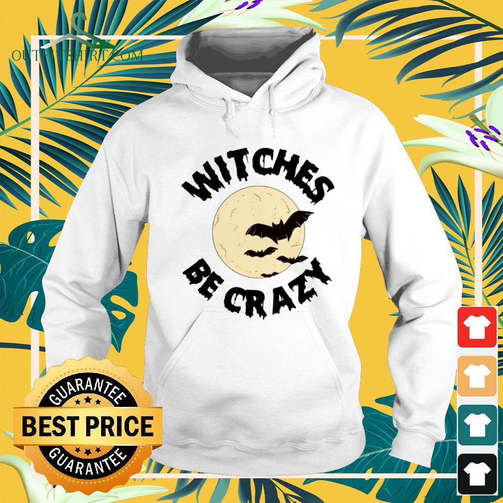 Witches be crazy Halloween hoodie