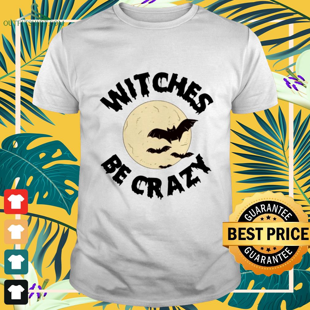 Witches be crazy Halloween shirt