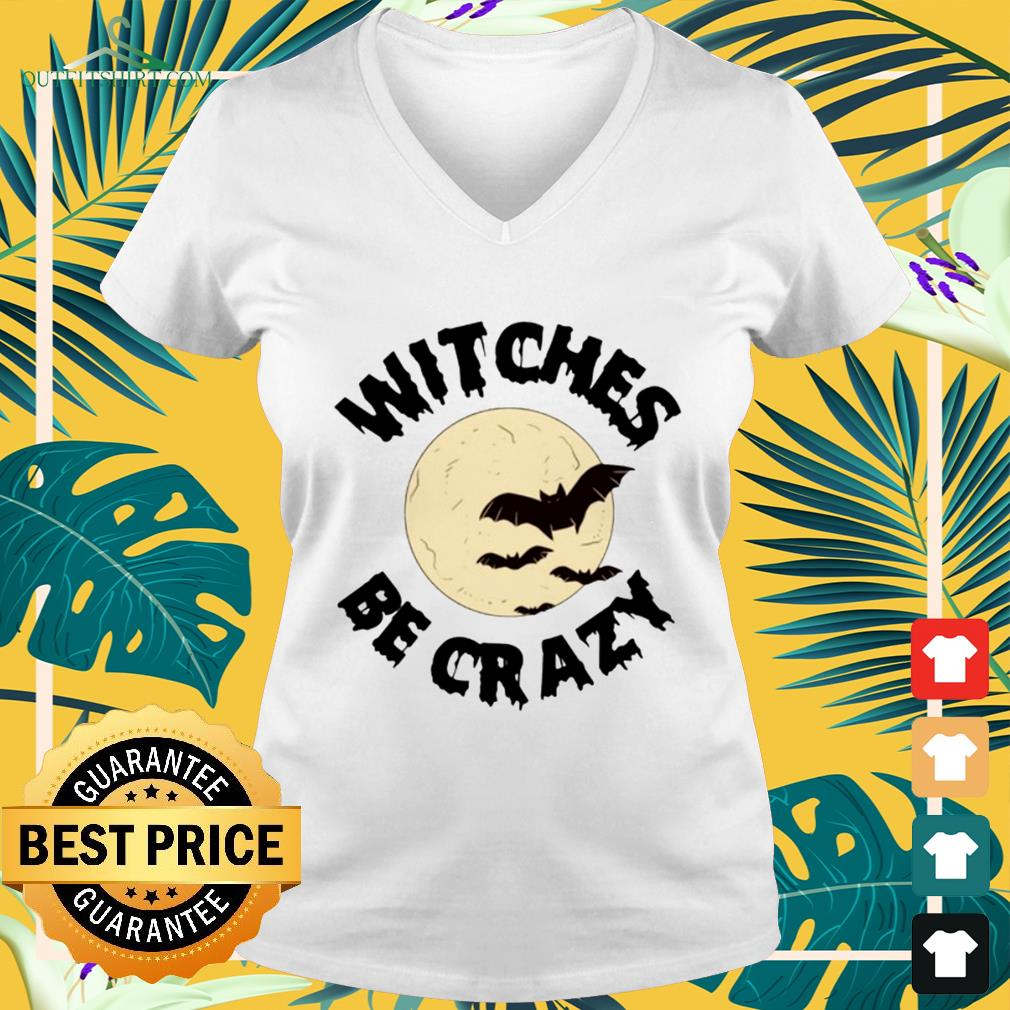 Witches be crazy Halloween v-neck t-shirt