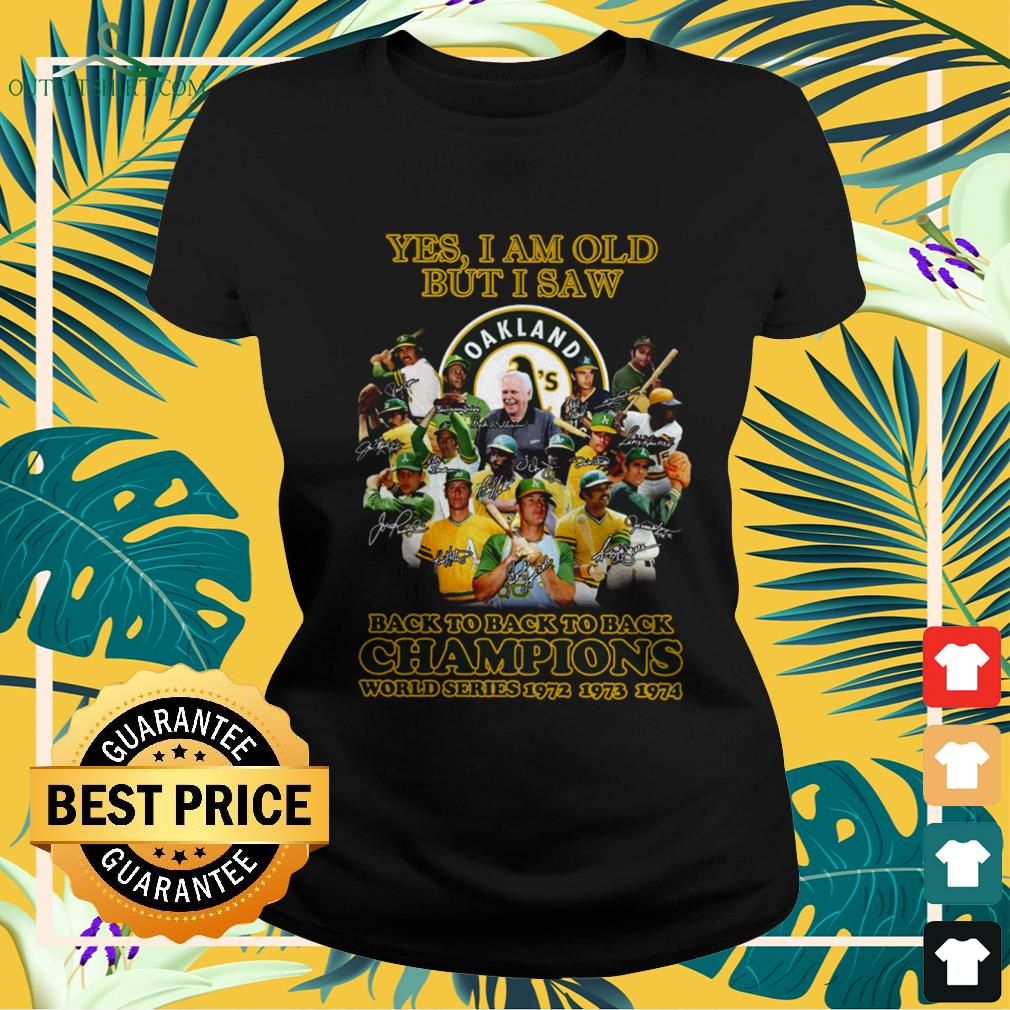 Yes I am old but I saw Oakland Athletics back to back Champions world ladies-tee