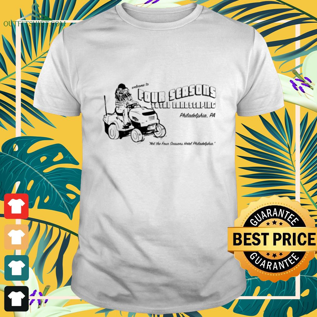 Welcome To Four Seasons Total Landscaping Philadelphia PA shirt