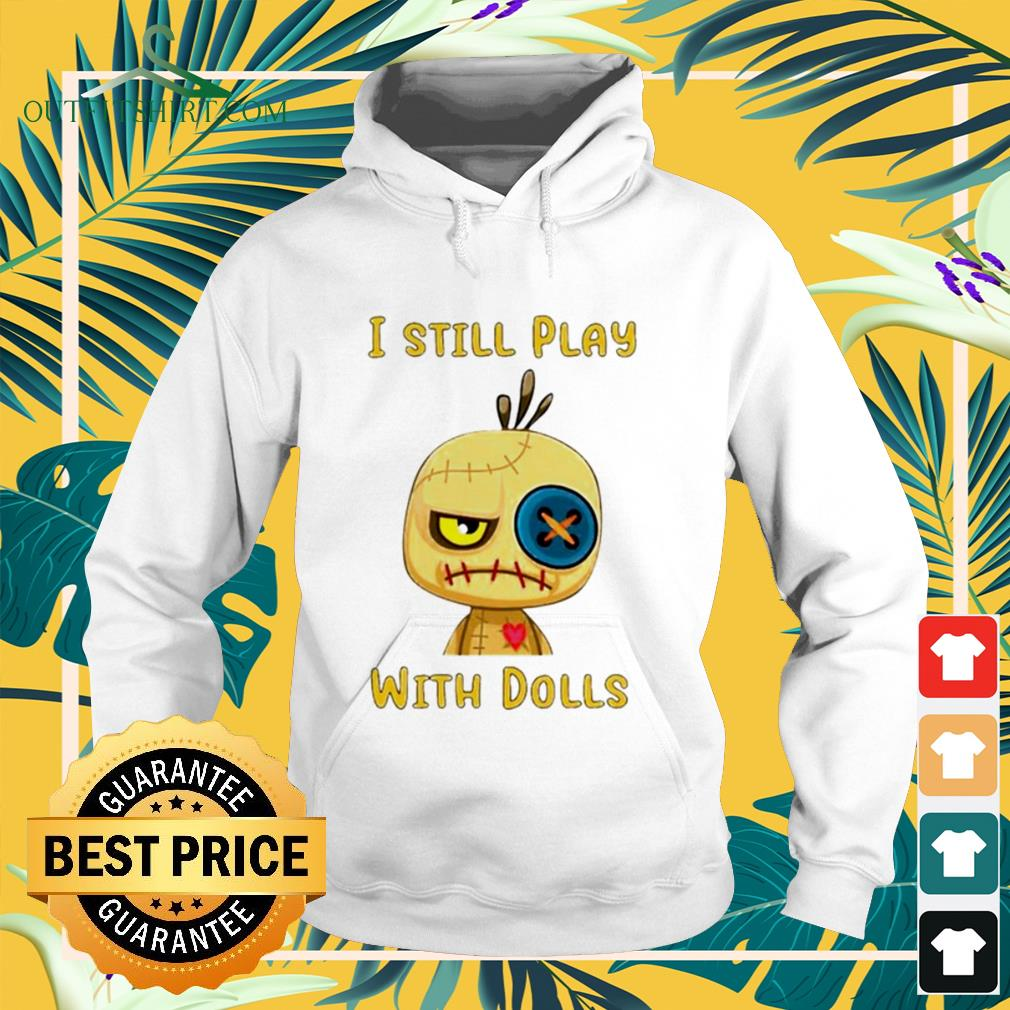 voodoo doll I still play with dolls Halloween hoodie