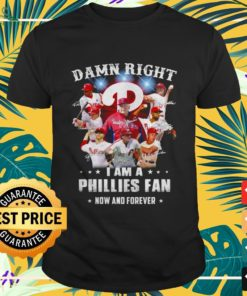 Philadelphia Phillies Damn right I am a Phillies fan now and forever signatures shirt
